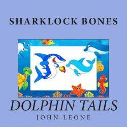 Sharklock Bones, Dolphin Tails by John Leone, 9781497376571.