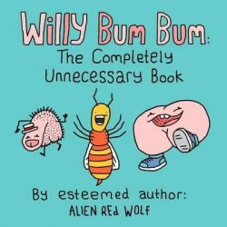 Willy Bum Bum, The Completely Unnecessary Book by Alien Red Wolf, 9780993811135.