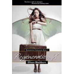 Regeneration X, Regeneration Chronicles by Ellison Blackburn, 9780996230018.
