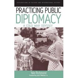 Practicing Public Diplomacy, A Cold War Odyssey by Yale Richmond, 9781845454753.