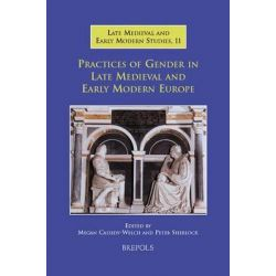 Practices of Gender in Late Medieval and Early Modern Europe, Brepols Late Medieval and Early Modern Studies by Dr Megan Cassidy-Welch, 9782503523361.