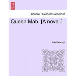 Queen Mab. [A Novel.] by Julia Kavanagh, 9781241383732.