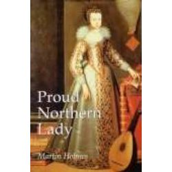 Proud Northern Lady, Lady Anne Clifford 1590-1676 by Martin Holmes, 9781860771798.