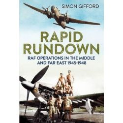 Rapid Rundown, RAF Operations in the Middle and Far East 1945-1948 by Simon Gifford, 9781781553411.