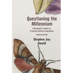 Questioning the Millennium, A Rationalist's Guide to a Precisely Arbitrary Countdown by Stephen Jay Gould, 9780674061644.