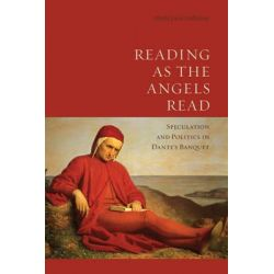 Reading as the Angels Read, Speculation and Politics in Dante's 'Banquet' by Maria Luisa Ardizzone, 9781442637061.