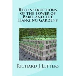 Reconstructions of the Tower of Babel and the Hanging Gardens by Richard J Letters, 9781512135848.