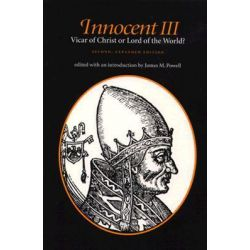 Innocent III, Vicar of Christ or Lord of the World? by James M. Powell, 9780813207834.