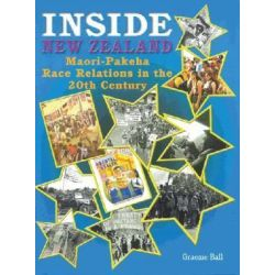 Inside New Zealand, Maori-Pakeha Race Relations in the 20th Century, Year 11 by Graeme Ball, 9780170178815.