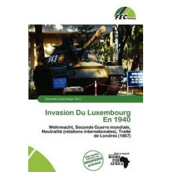 Invasion Du Luxembourg En 1940 by Columba Sara Evelyn, 9786200383761.