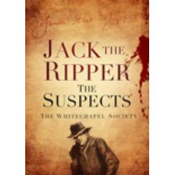 Jack the Ripper, The Suspects by The Whitechapel Society, 9780752462868.