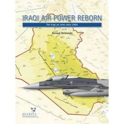 Iraqi Air Force Reborn, The Iraqi Air Arms Since 2004 by Arnaud Delalande, 9780985455477.