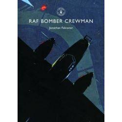 RAF Bomber Crewman, Shire Library by Jonathan Falconer, 9780747807964.