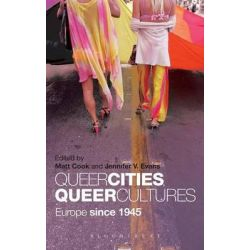 Queer Cities, Queer Cultures, Europe Since 1945 by Jennifer V. Evans, 9781441141903.