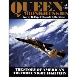 Queen of the Midnight Skies, The Story of America's Air Force Night Fighters by Garry R. Pape, 9780887404153.