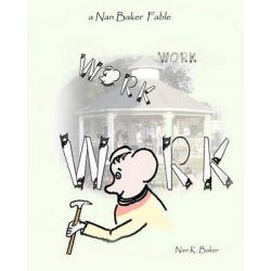 Work Work Work, A Nan Baker Fable 'Read Aloud' Coloring Book by Nan K Baker, 9781461021599.