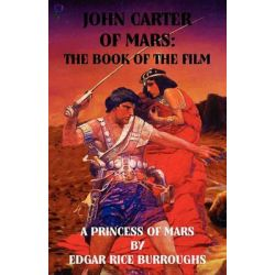 John Carter of Mars, The Book of the Film - A Princess of Mars by Edgar Rice Burroughs, 9781907960062.