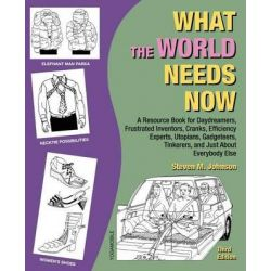 What the World Needs Now, A Resource Book for Daydreamers, Frustrated Inventors, Cranks, Efficiency Experts, Utopians, G