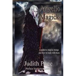 Angelic Magick, A Guide to Angelic Beings and How to Walk with Them by Judith Page, 9781906958473.