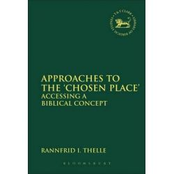 Approaches to the 'Chosen Place', Accessing a Biblical Concept by Rannfrid I. Thelle, 9780567547149.