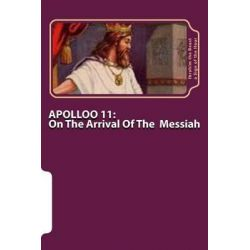 Apollo 11, On the Arrival of the Messiah: The Secret Knowledge of Al-Qur'an-Al Azeem by Ibrahim the Beast A Sign of the Hour, 9781499665048.