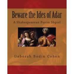 Beware the Ides of Adar, A Shakespearean Purim Shpiel by Deborah Bodin Cohen, 9781497435728.
