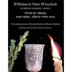 B'Moitso'ei Yoim M'Nuchoh, Rebbe Nachman's Songs - The Traditional Music of Chassidei Breslov for Moitso'ei Shabbos by Rebbe Nachman Of Breslov, 9781928822660.
