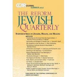 Ccar Journal, the Reform Jewish Quarterly Summer 2012, Symposium Issue on Judaism, Health, and Healing by Michele Prince, 9780881231823.