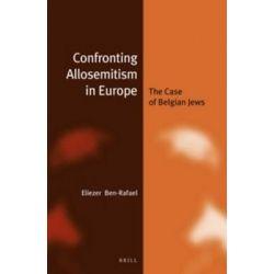 Confronting Allosemitism in Europe, The Case of Belgian Jews by Eliezer Ben-Rafael, 9789004274051.