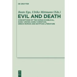 Evil and Death, Conceptions of the Human in Biblical, Early Jewish, Greco-Roman and Egyptian Literature by Beate Ego, 9783110315516.
