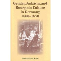 Gender, Judaism, and Bourgeois Culture in Germany, 1800-1870, Modern Jewish Experience by Benjamin Maria Baader, 9780253347343.