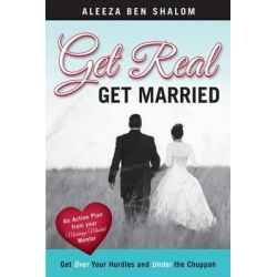 Get Real Get Married, Get Over Your Hurdles and Under the Chuppah by Aleeza Ben Shalom, 9781480045903.