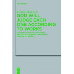 God Will Judge Each One According to Works, Judgment According to Works and Psalm 62 in Early Judaism and the New Testament by Kyoung-Shik Kim, 9783110247763.