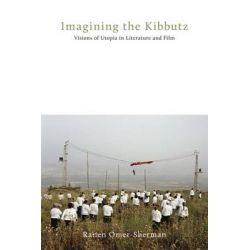 Imagining the Kibbutz, Visions of Utopia in Literature and Film by Jewish Heritage Fund for Excellence Endowed Chair in