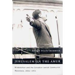Jerusalem on the Amur, Birobidzhan and the Canadian Jewish Communist Movement, 1924-1951 by Henry Felix Srebrnik, 9780773534285.