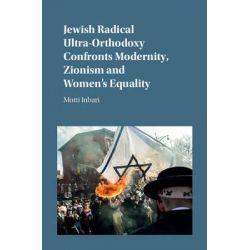 Jewish Radical Ultra-Orthodoxy Confronts Modernity, Zionism and Women's Equality by Motti Inbari, 9781107088108.