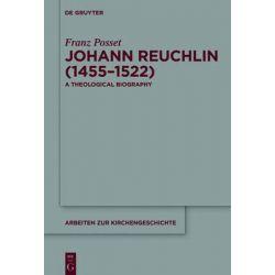 Johann Reuchlin (1455-1522), A Theological Biography by Franz Posset, 9783110419474.
