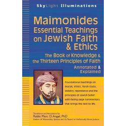 Maimonides-Essential Teachings on Jewish Faith & Ethics, The Book of Knowledge & the Thirteen Principles of Faith-Annotated & Explained by Marc D. Angel, 9781594733116.