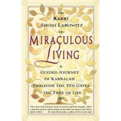 Miraculous Living, a Guided Journey in Kabbalah through the Ten Gates of the Tree of Life by Shoni Labowitz, 9780684835563.