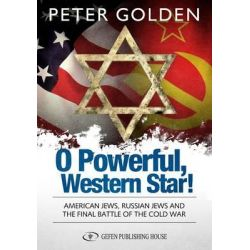 O Powerful Western Star, American Jews, Russian Jews, and the Final Battle of the Cold War by Peter Golden, 9789652295439.