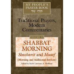 My People's Prayer Book: Shabbat Morning, Shacharit and Musaf v. 10, Shabbat Morning Shacharit and Musaf by Rabbi Lawrence A. Hoffman, 9781580232401.