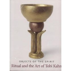 Objects of the Spirit, Ritual and the Art of Tobi Kahn by Emily D. Bilski, 9781555952471.