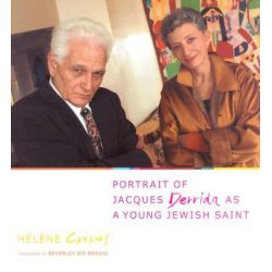 Portrait of Jacques Derrida as a Young Jewish Saint, European Perspectives: A Series in Social Thought & Cultural Criticism (Hardcover) by Helene Cixous, 9780231128247.