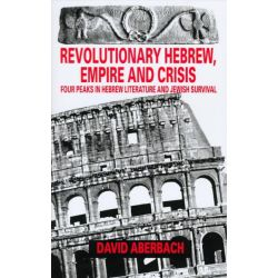 Revolutionary Hebrew, Empire and Crisis, Four Peaks in Hebrew Literature and Jewish Survival by David Aberbach, 9780814706732.