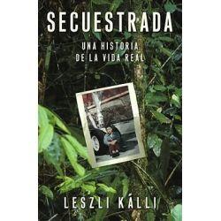 Secuestrada : Una Historia de La Vida Real, Una Historia de La Vida Real by Leszli Kalli, 9780743291323.