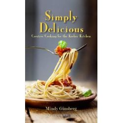 Simply Delicious, Creative Cooking for the Kosher Kitchen by Mindy Ginsberg, 9789652298249.