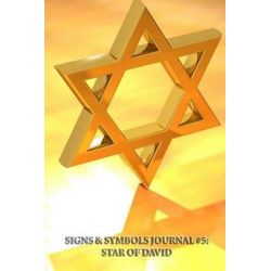 Signs & Symbols Journal #5, Star of David (Blank Pages): 200 Page Journal by Signs Symbols, 9781494963774.