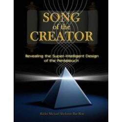 Song of the Creator, Revealing the Super-Intelligent Design of the Pentateuch by Rabbi Michael Shelomo Bar-Ron, 9781507790397.