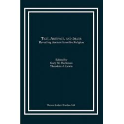 Text, Artifact, and Image, Revealing Ancient Israelite Religion by Gary M. Beckman, 9781930675780.