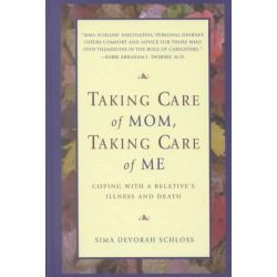 Taking Care of Mom, Taking Care of Me by Sima Devorah Schloss, 9781880582978.